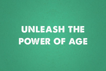 unleash the power of age
